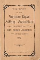 The Twenty-third Annual Report of The Vermont Equal Suffrage Association and Minutes of     the Annual Meeting Held At Burlington, Vermont, Thursday and Friday, June Thirteenth and Fourteenth, Nineteen Hundred Seven.