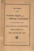The Twenty-Fifth Annual Report of The Vermont Equal Suffrage Association and Minutes of the        Convention Held At Rutland, Vermont, June 4th and 5th 1909.