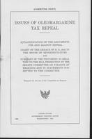 Issues of oleomargarine tax repeal : a classification of the arguments for and             against repeal; digest of the debate of H.R. 2445 in the House of Representatives and             summary of the testimony in relation to the bill presented to the